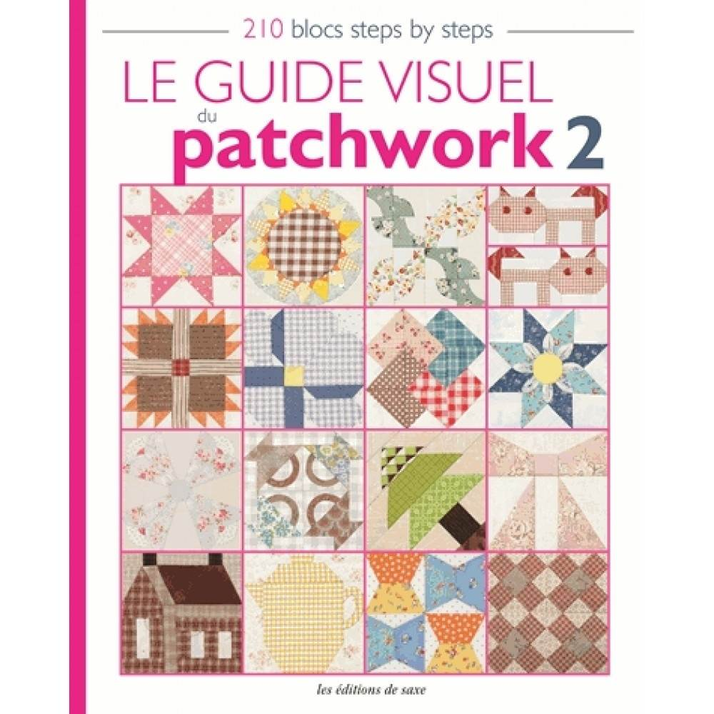 Le guide visuel du patchwork 2 - 210 blocs