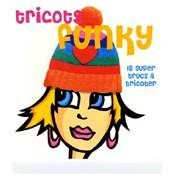Tricot funky - 16 supers trucs à tricoter
